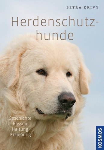 Herdenschutzhunde. Geschichte, Rassen, Haltung, Ausbildung